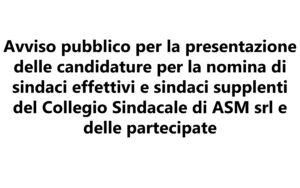 Avviso pubblico per la presentazione delle candidature per la nomina di sindaci effettivi e sindaci supplenti del Collegio Sindacale di ASM srl e delle partecipate