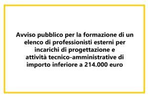 Avviso pubblico per la formazione di un elenco di professionisti esterni per l'affidamento di incarichi di progettazione e attività tecnico-amministrative di importo inferiore a 214mila euro: prorogata la scadenza