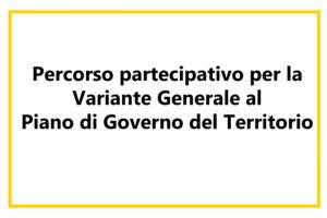 Percorso partecipativo per la Variante Generale al Piano di Governo del Territorio: segui la diretta