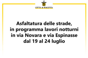 Asfaltatura delle strade, in programma lavori notturni in via Novara e via Espinasse dal 19 al 24 luglio