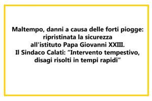 """Maltempo, danni a causa delle forti piogge: ripristinata la sicurezza all'istituto Papa Giovanni XXIII. Il Sindaco Calati: """"Intervento tempestivo, disagi risolti in tempi rapidi"""""""