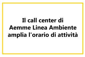 Il call center di Aemme Linea Ambiente amplia l'orario di attività